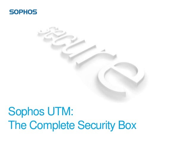 Sophos UTM:The Complete Security Box