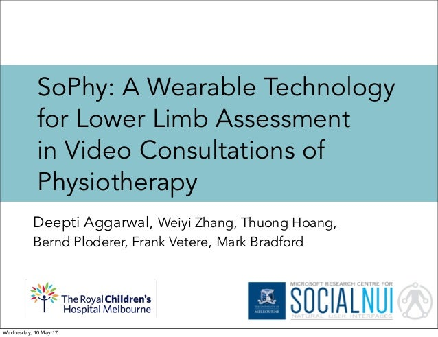 SoPhy: A Wearable Technology for Lower Limb Assessment in Video Consultations of Physiotherapy Deepti Aggarwal, Weiyi Zhan...