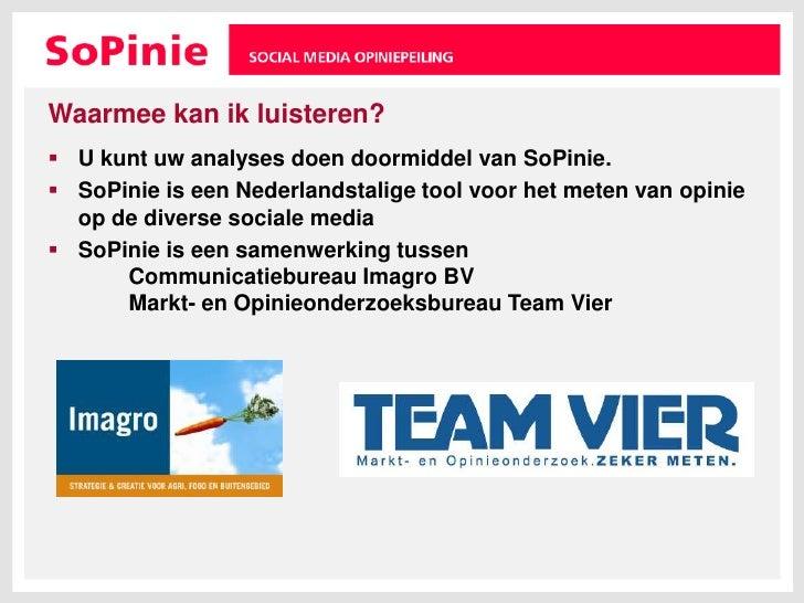 Waarmee kan ik luisteren?<br />U kunt uw analyses doen doormiddel van SoPinie.<br />SoPinie is een Nederlandstalige tool v...