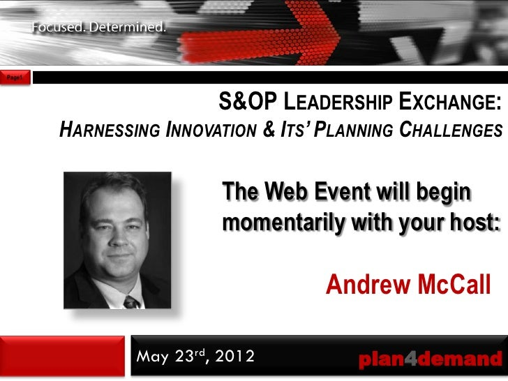 Page1                         S&OP LEADERSHIP EXCHANGE:        HARNESSING INNOVATION & ITS' PLANNING CHALLENGES           ...