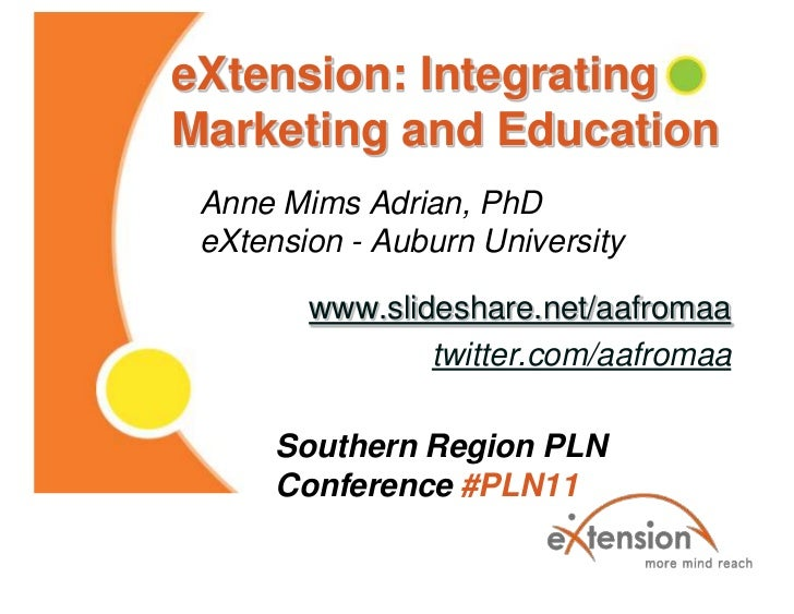 eXtension: Integrating Marketing and Education<br />Anne Mims Adrian, PhDeXtension - Auburn University<br />www.slideshare...