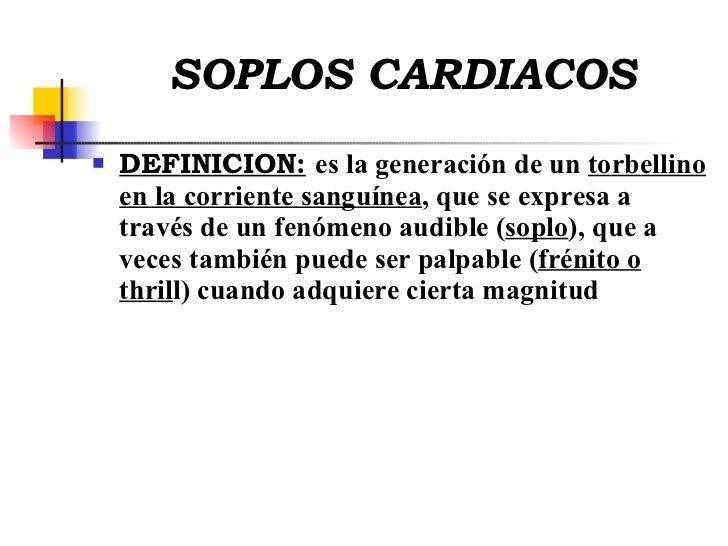 SOPLOS CARDIACOS <ul><li>DEFINICION:   es la generación de un  torbellino en la corriente sanguínea , que se expresa a tra...