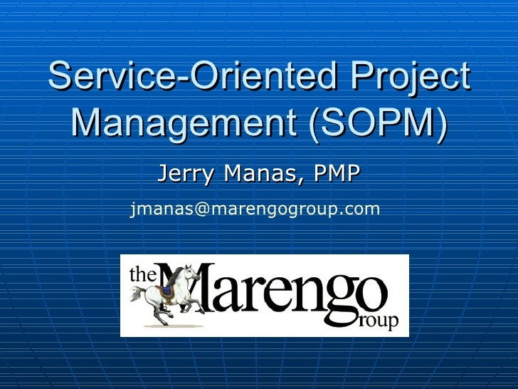 Service-Oriented Project Management (SOPM) Jerry Manas, PMP [email_address]