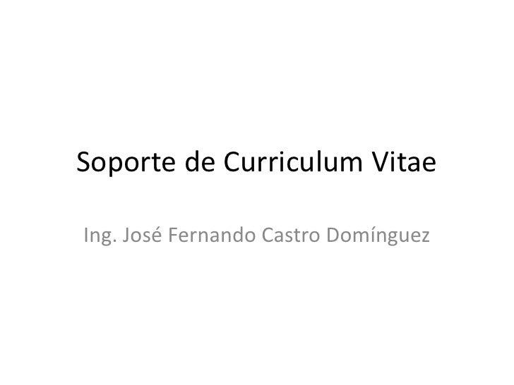 soporte de curriculum vitaeing jos fernando castro