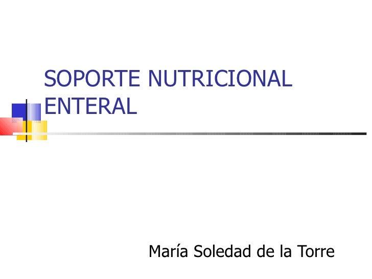 SOPORTE NUTRICIONAL ENTERAL María Soledad de la Torre