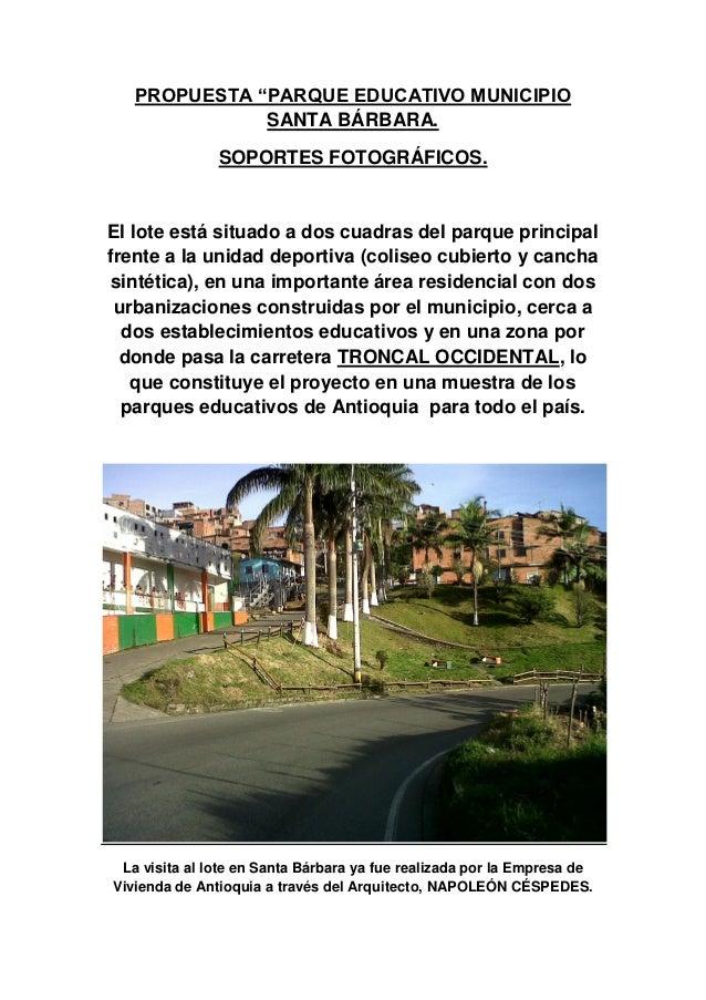 """PROPUESTA """"PARQUE EDUCATIVO MUNICIPIO              SANTA BÁRBARA.               SOPORTES FOTOGRÁFICOS.El lote está situado..."""