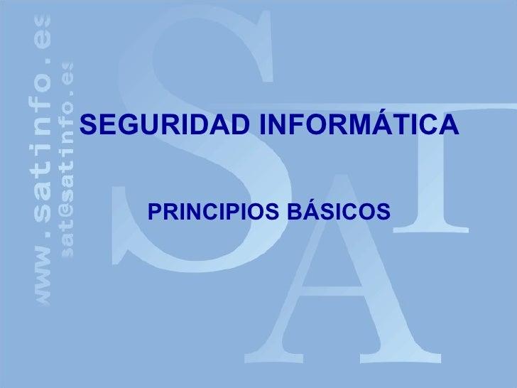 SEGURIDAD INFORMÁTICA   PRINCIPIOS BÁSICOS
