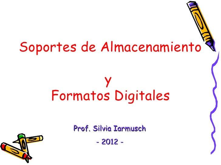 Soportes de Almacenamiento           y    Formatos Digitales       Prof. Silvia Iarmusch             - 2012 -