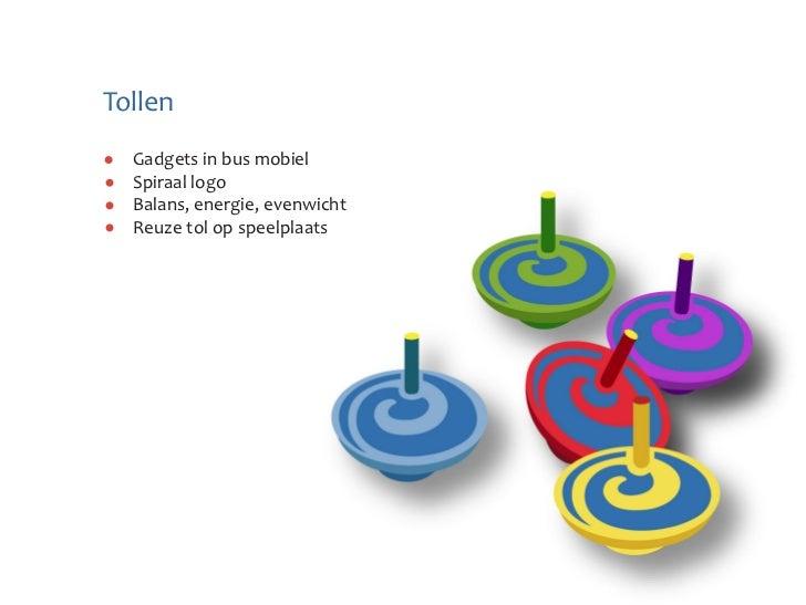 Tollen  Gadgets in bus mobiel  Spiraal logo  Balans, energie, evenwicht  Reuze tol op speelplaats