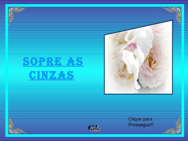 Sopre as Cinzas   Clique para Prosseguir!!
