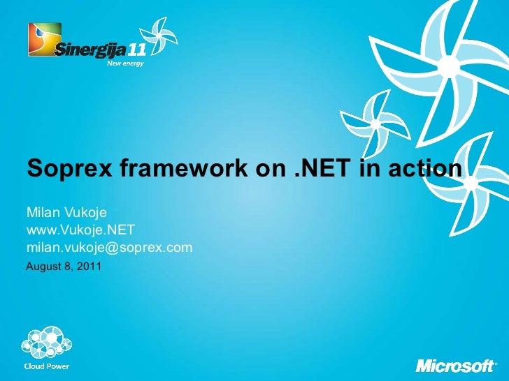 Soprex framework on .NET in action Milan Vukoje www.Vukoje.NET [email_address] August 8, 2011
