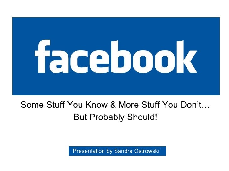 Some Stuff You Know & More Stuff You Don't… But Probably Should! Presentation by Sandra Ostrowski