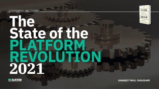 A Platformation LabsProduction  PLATFORM REVOLUTION SANGEET PAUL CHOUDARY The   State of the  PLATFORM  REVOLUTION   2021