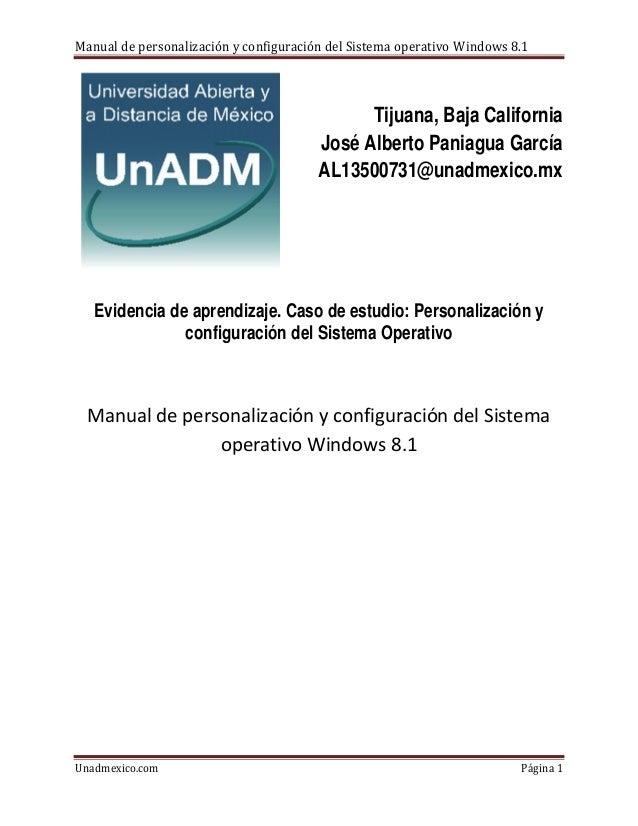 Manual de personalización y configuración del Sistema operativo Windows 8.1 Unadmexico.com Página 1 Tijuana, Baja Californ...