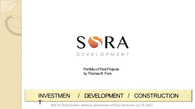 INVESTMEN T / DEVELOPMENT / CONSTRUCTION Portfolio of Past Projects by Thomas B. Fore Not for Distribu,on without permissi...