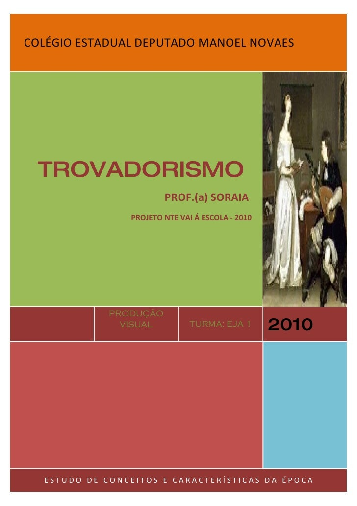 COLÉGIO ESTADUAL DEPUTADO MANOEL NOVAES      TROVADORISMO                         PROF.(a) SORAIA                 PROJETO ...