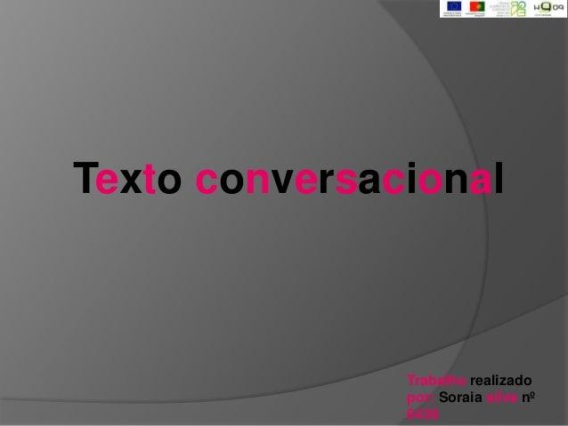 Texto conversacional  Trabalho realizado  por: Soraia silva nº  6438