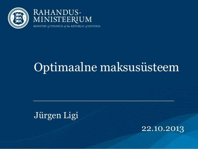 Optimaalne maksusüsteem  Jürgen Ligi 22.10.2013