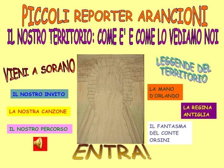 LEGGENDE DEL TERRITORIO ENTRA! PICCOLI REPORTER ARANCIONI IL NOSTRO INVITO LA NOSTRA CANZONE LA MANO D'ORLANDO LA REGINA A...
