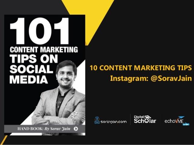 10 CONTENT MARKETING TIPS Instagram: @SoravJain