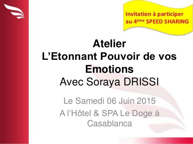 Atelier L'Etonnant Pouvoir de vos Emotions Avec Soraya DRISSI Le Samedi 06 Juin 2015 A l'Hôtel & SPA Le Doge à Casablanca ...