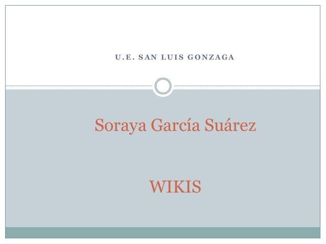 U.E. SAN LUIS GONZAGA  Soraya García Suárez WIKIS