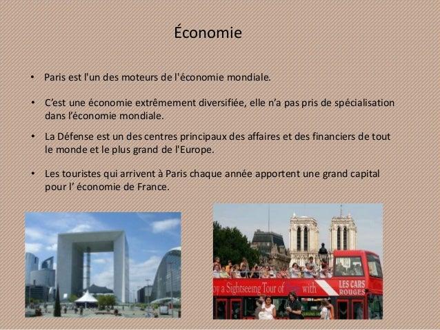 Économie • Paris est l'un des moteurs de l'économie mondiale. • C'est une économie extrêmement diversifiée, elle n'a pas p...
