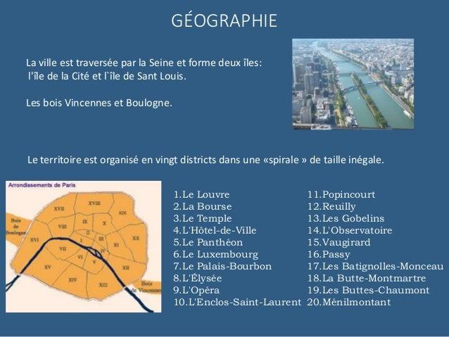La ville est traversée par la Seine et forme deux îles: l'île de la Cité et l`île de Sant Louis. Les bois Vincennes et Bou...