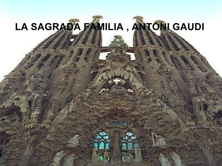 <ul><li>LA SAGRADA FAMILIA , ANTONI GAUDI  </li></ul>