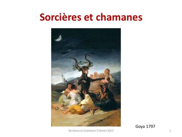Sorcières et chamanes Sorcières et chamanes G Bertin 2015 1 Goya 1797