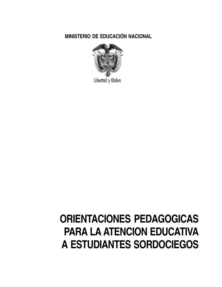 MINISTERIO DE EDUCACIÓN NACIONAL     ORIENTACIONES PEDAGOGICAS  PARA LA ATENCION EDUCATIVA A ESTUDIANTES SORDOCIEGOS