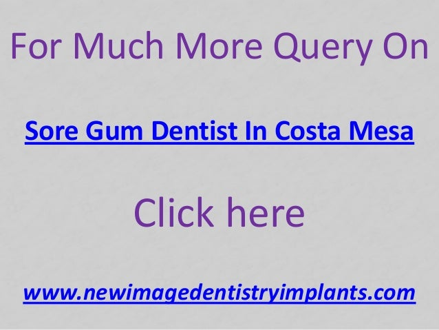 For Much More Query OnClick hereSore Gum Dentist In Costa Mesawww.newimagedentistryimplants.com