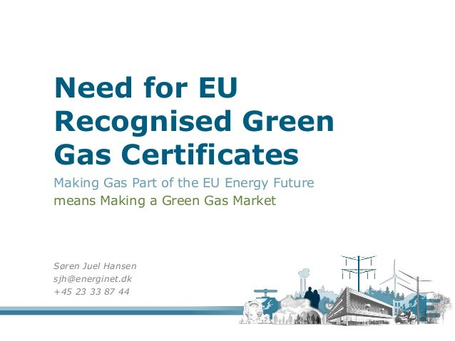 Need for EU Recognised Green Gas Certificates Making Gas Part of the EU Energy Future means Making a Green Gas Market Søre...