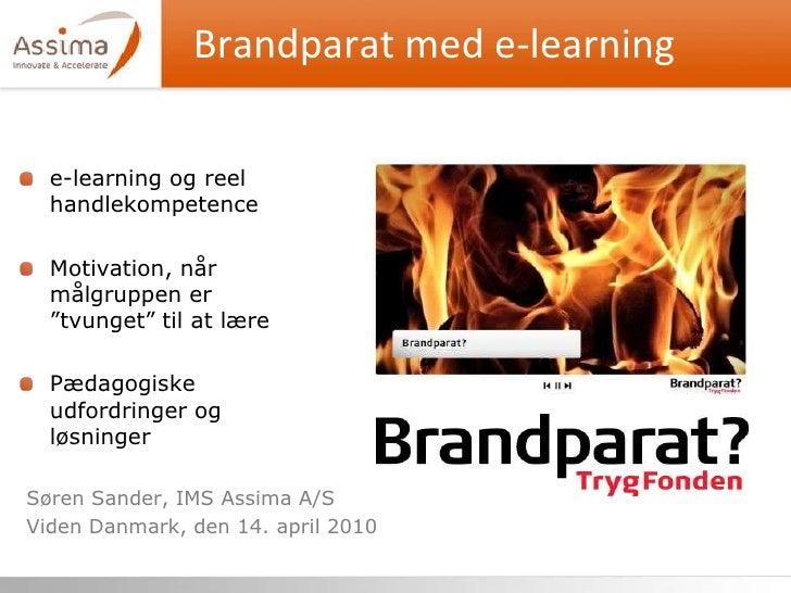 Brandparat med e-learning<br />Søren Sander, IMS Assima A/S<br />Viden Danmark, den 14. april 2010<br />e-learning og reel...