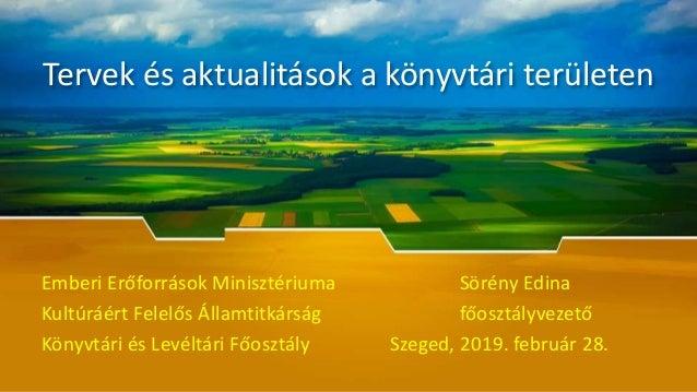Tervek és aktualitások a könyvtári területen Emberi Erőforrások Minisztériuma Sörény Edina Kultúráért Felelős Államtitkárs...