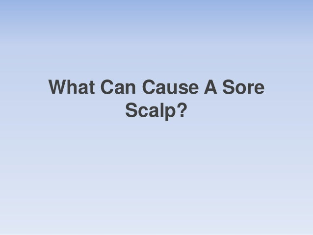 What Can Cause A Sore Scalp?