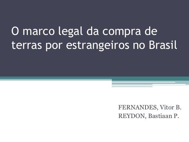 O marco legal da compra de terras por estrangeiros no Brasil  FERNANDES, Vitor B. REYDON, Bastiaan P.