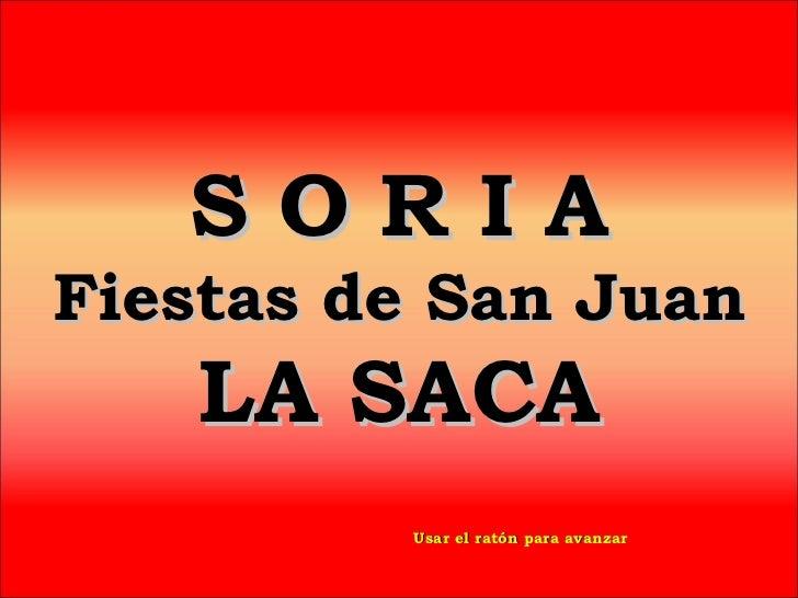 SORIAFiestas de San Juan   LA SACA         Usar el ratón para avanzar