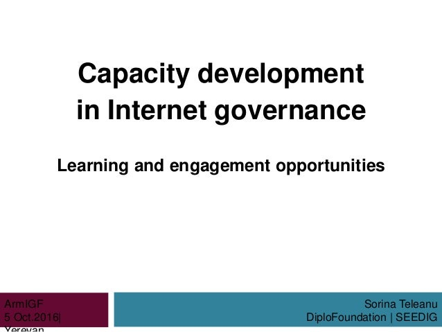 Capacity development in Internet governance Learning and engagement opportunities Sorina Teleanu DiploFoundation | SEEDIG ...
