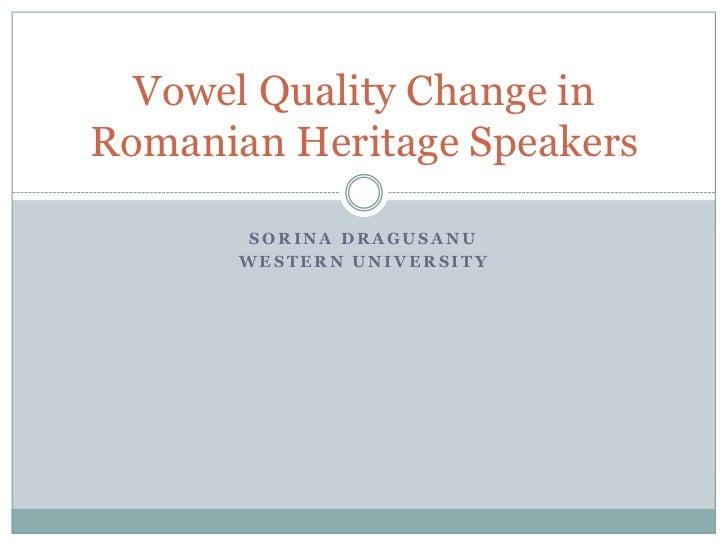 Vowel Quality Change inRomanian Heritage Speakers        SORINA DRAGUSANU       WESTERN UNIVERSITY