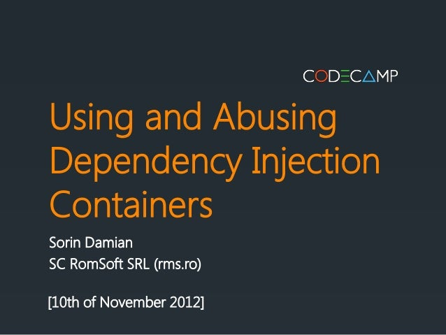 Using and AbusingDependency InjectionContainersSorin DamianSC RomSoft SRL (rms.ro)[10th of November 2012]