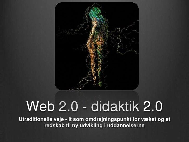 Web 2.0 - didaktik 2.0Utraditionelle veje - it som omdrejningspunkt for vækst og et          redskab til ny udvikling i ud...