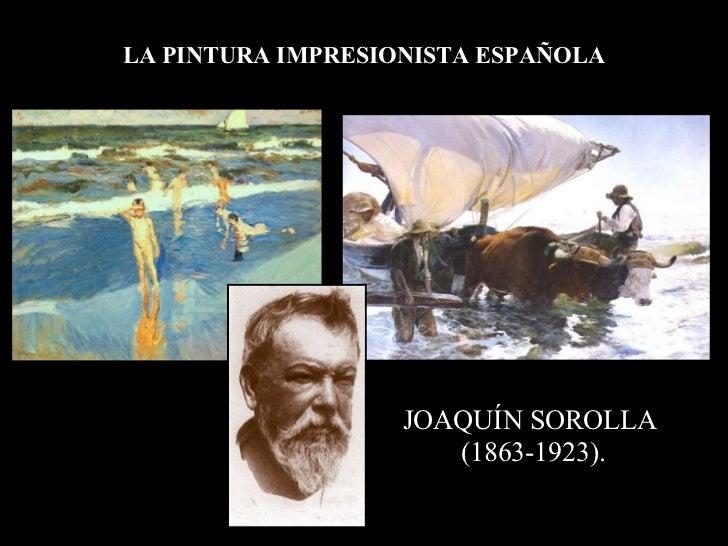 LA PINTURA IMPRESIONISTA ESPAÑOLA JOAQUÍN SOROLLA  (1863-1923).
