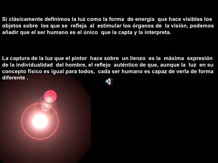 Si clásicamente definimos la luz como la forma  de energía  que hace visibles los objetos sobre  los que se  refleja  al  ...