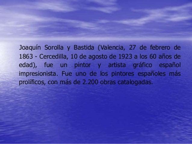 Joaquín Sorolla y Bastida (Valencia, 27 de febrero de 1863 - Cercedilla, 10 de agosto de 1923 a los 60 años de edad), fue ...
