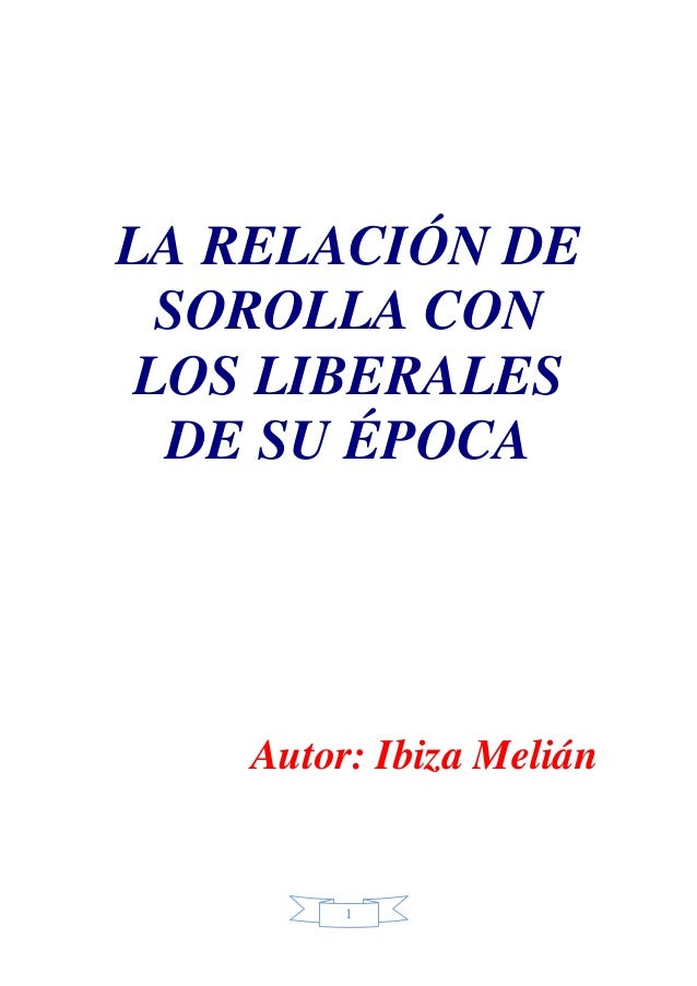 1 LA RELACIÓN DE SOROLLA CON LOS LIBERALES DE SU ÉPOCA Autor: Ibiza Melián