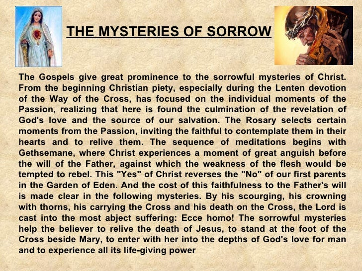 THE MYSTERIES OF SORROW The Gospels give great prominence to the sorrowful mysteries of Christ. From the beginning Christi...