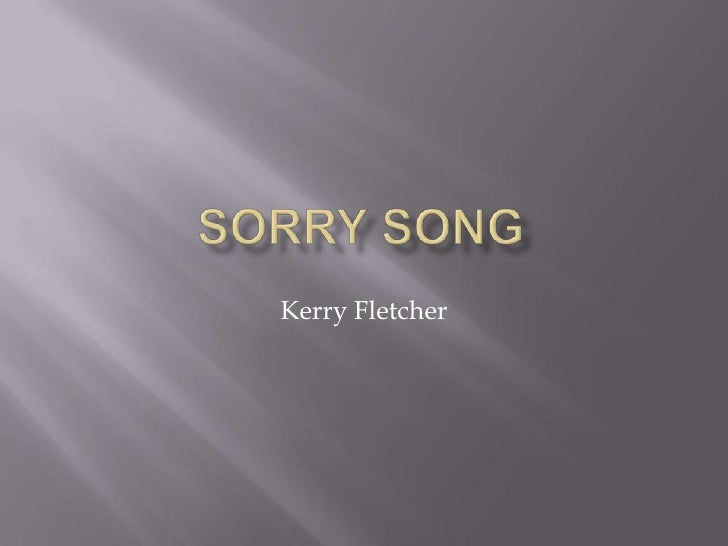 SORRY SONG <br /> <br />Kerry Fletcher<br /> <br />                                                                      ...