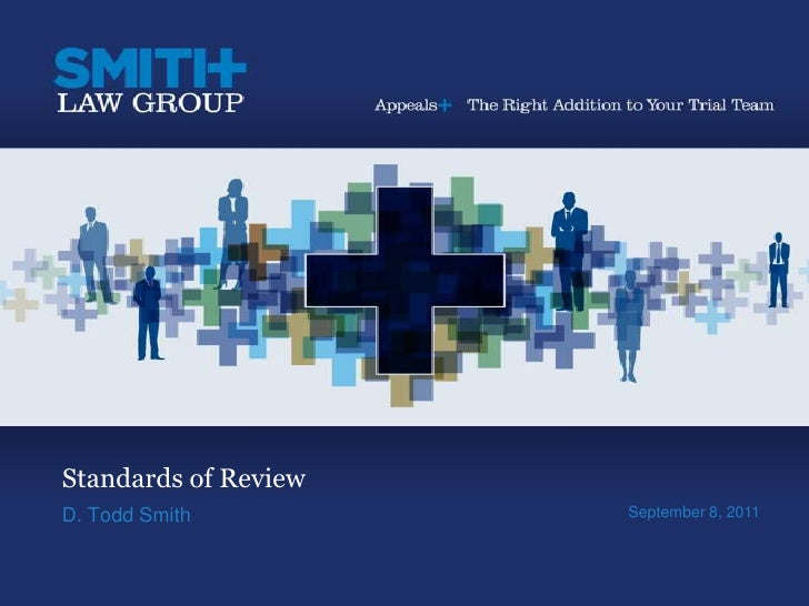 Standards of Review<br />D. Todd Smith<br />September 8, 2011<br />