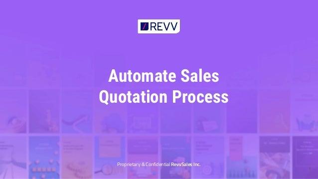 Automate Sales Quotation Process Proprietary & Confidential RevvSales Inc. 1
